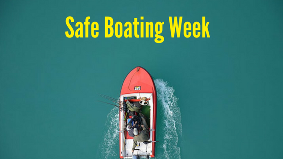 Safe Boating Week: 4 Tips to Keep You Safe This Summer